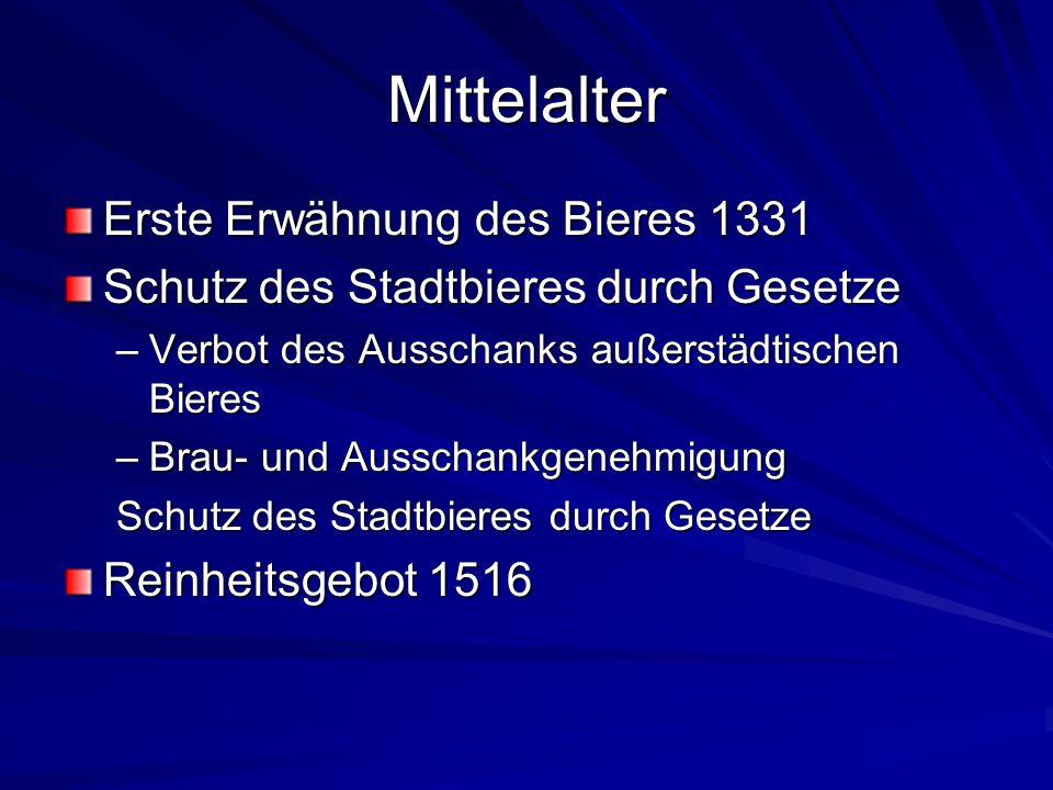 Mittelalter Erste Erwähnung des Bieres 1331 Schutz des Stadtbieres durch Gesetze –Verbot des Ausschanks außerstädtischen Bieres –Brau- und Ausschankge