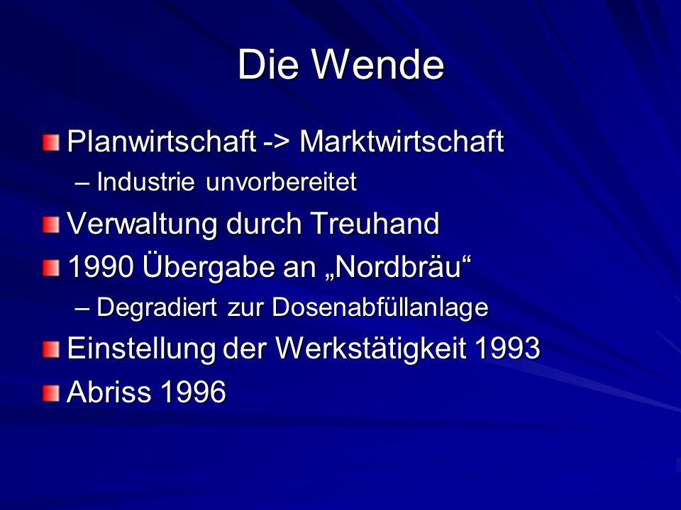 """Die Wende Planwirtschaft -> Marktwirtschaft –Industrie unvorbereitet Verwaltung durch Treuhand 1990 Übergabe an """"Nordbräu"""" –Degradiert zur Dosenabfüll"""