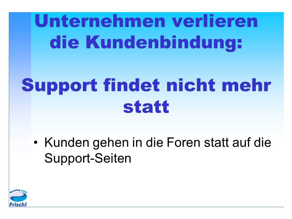 Unternehmen verlieren die Kundenbindung: Support findet nicht mehr statt Kunden gehen in die Foren statt auf die Support-Seiten