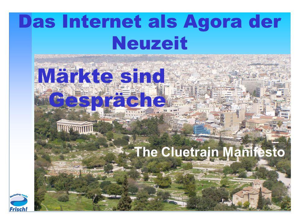 Das Internet als Agora der Neuzeit Märkte sind Gespräche The Cluetrain Manifesto