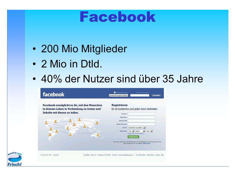Facebook 200 Mio Mitglieder 2 Mio in Dtld. 40% der Nutzer sind über 35 Jahre