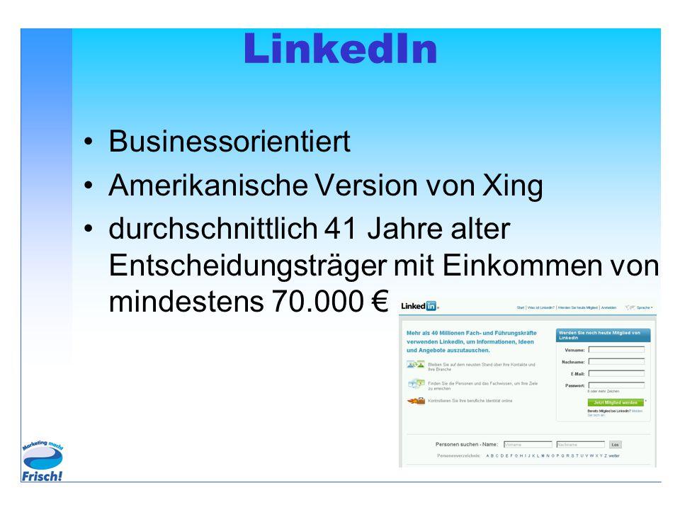 LinkedIn Businessorientiert Amerikanische Version von Xing durchschnittlich 41 Jahre alter Entscheidungsträger mit Einkommen von mindestens 70.000 €