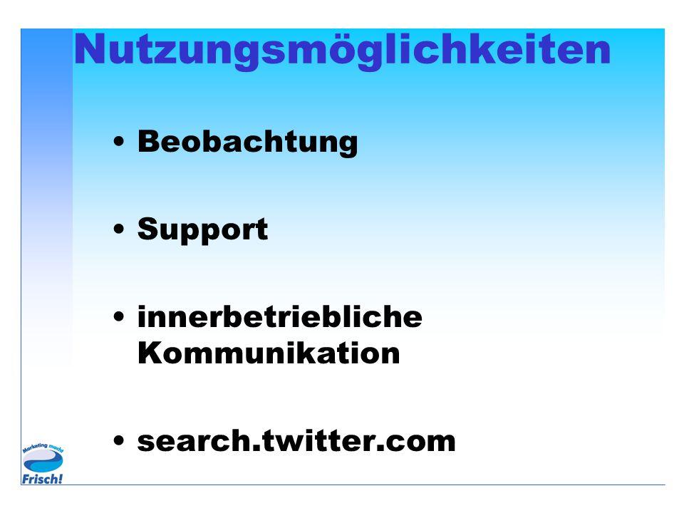 Nutzungsmöglichkeiten Beobachtung Support innerbetriebliche Kommunikation search.twitter.com