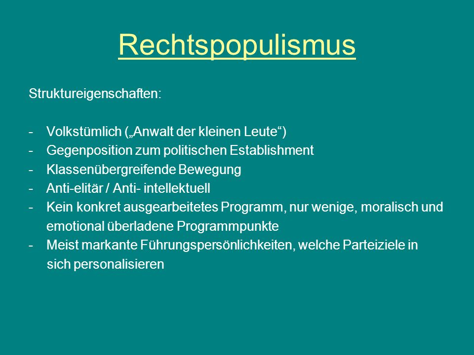 """Rechtspopulismus Struktureigenschaften: -Volkstümlich (""""Anwalt der kleinen Leute"""") -Gegenposition zum politischen Establishment -Klassenübergreifende"""