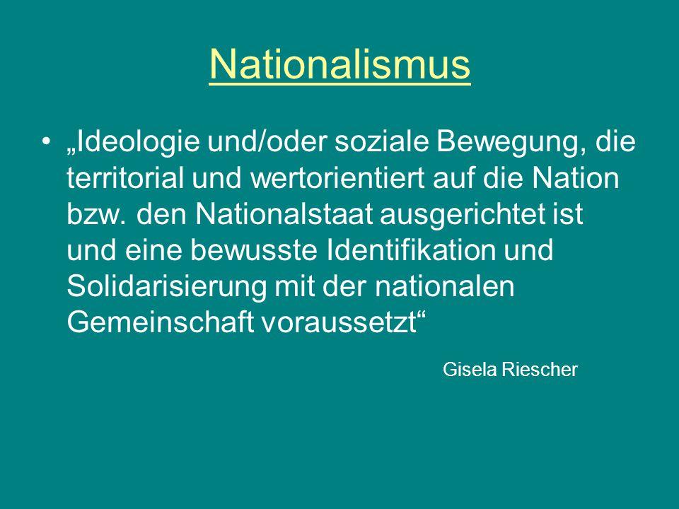 """Nationalismus """"Ideologie und/oder soziale Bewegung, die territorial und wertorientiert auf die Nation bzw. den Nationalstaat ausgerichtet ist und eine"""
