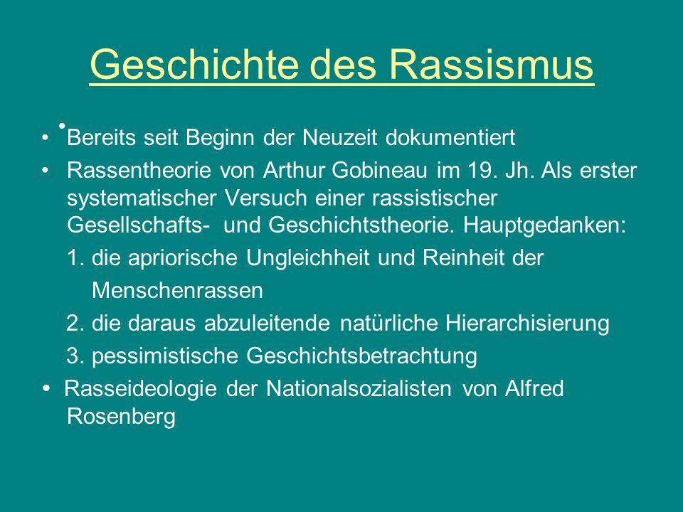 Geschichte des Rassismus Bereits seit Beginn der Neuzeit dokumentiert Rassentheorie von Arthur Gobineau im 19. Jh. Als erster systematischer Versuch e