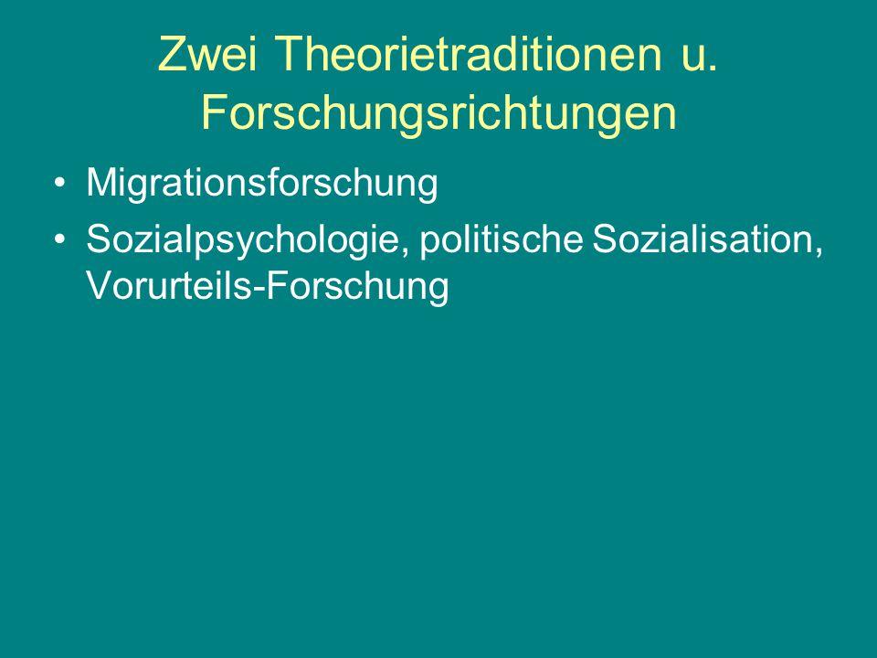 Zwei Theorietraditionen u. Forschungsrichtungen Migrationsforschung Sozialpsychologie, politische Sozialisation, Vorurteils-Forschung