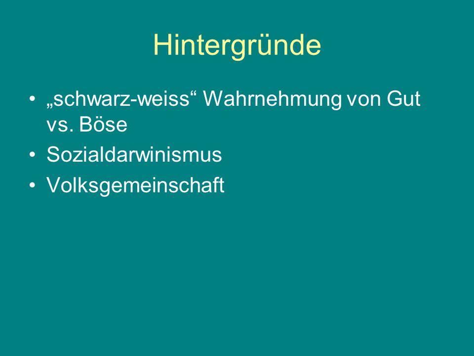 """Hintergründe """"schwarz-weiss"""" Wahrnehmung von Gut vs. Böse Sozialdarwinismus Volksgemeinschaft"""