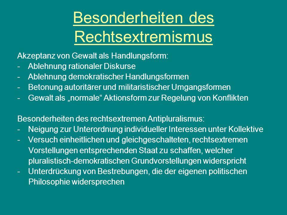 Besonderheiten des Rechtsextremismus Akzeptanz von Gewalt als Handlungsform: -Ablehnung rationaler Diskurse -Ablehnung demokratischer Handlungsformen
