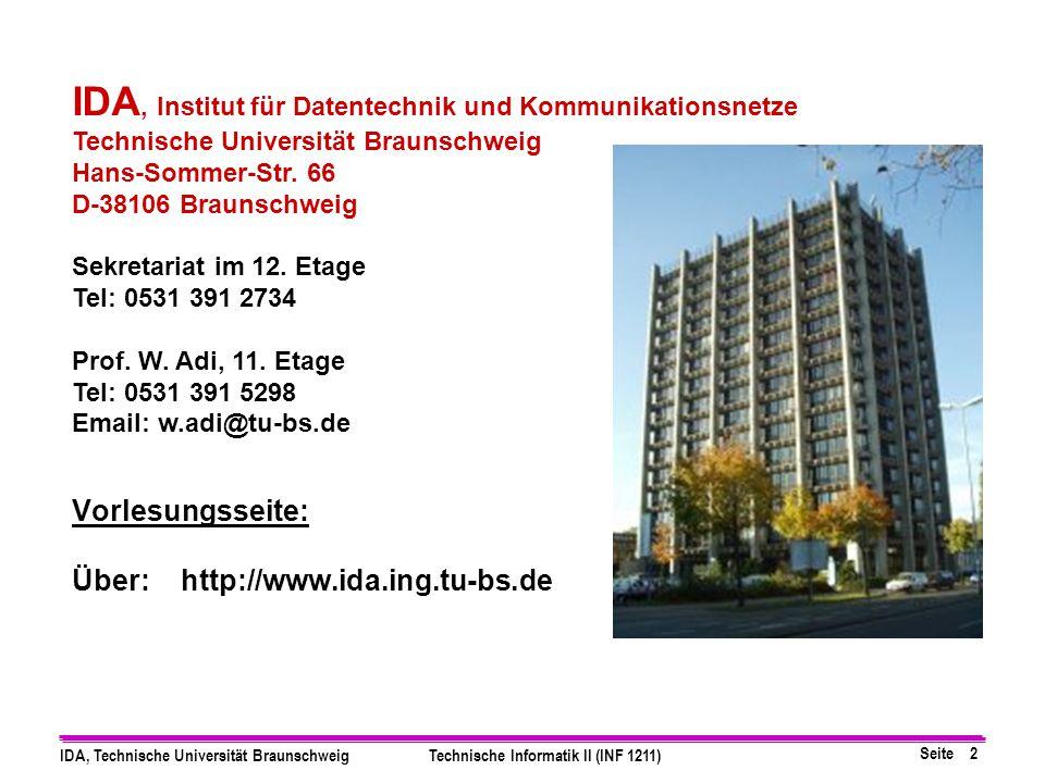 Seite 2 IDA, Technische Universität BraunschweigTechnische Informatik II (INF 1211) Vorlesungsseite: Über: http://www.ida.ing.tu-bs.de IDA, Institut f