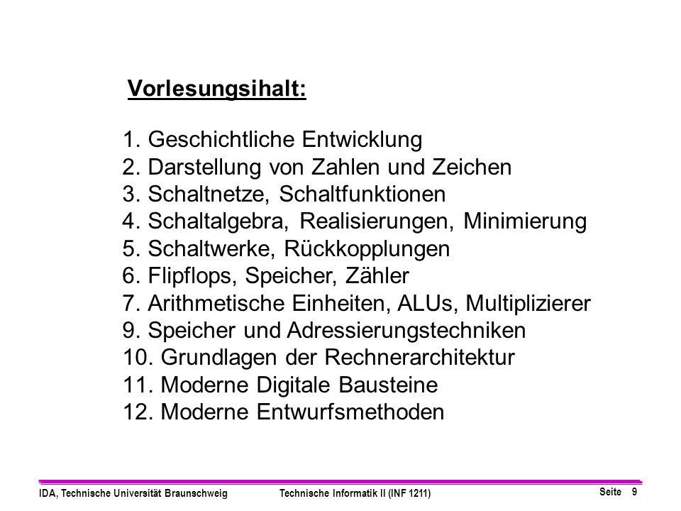 Seite 9 IDA, Technische Universität BraunschweigTechnische Informatik II (INF 1211) 1.Geschichtliche Entwicklung 2.Darstellung von Zahlen und Zeichen