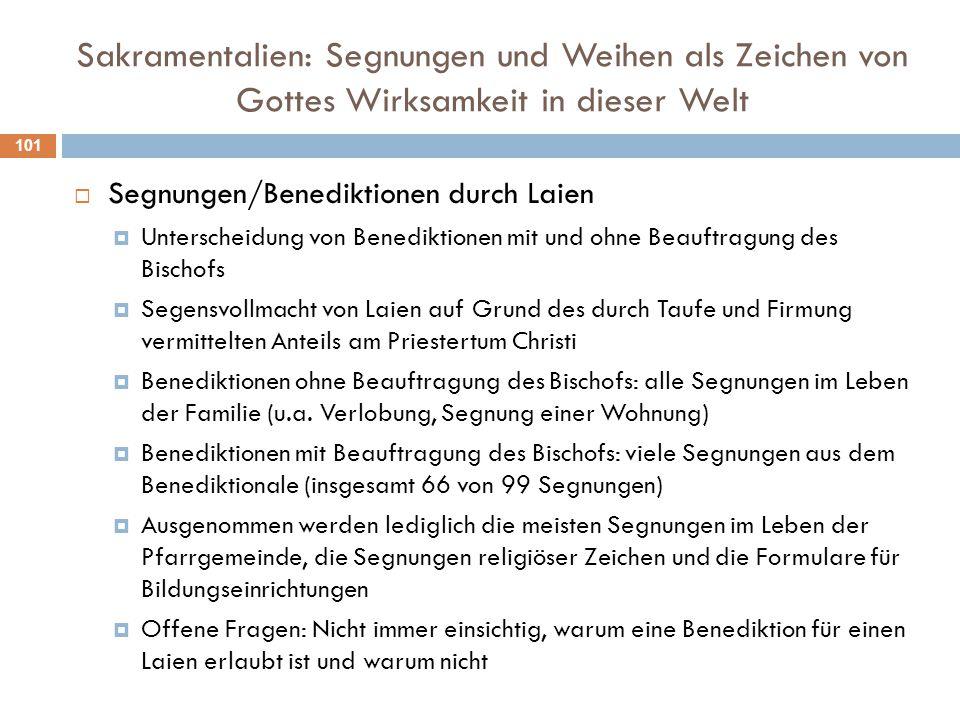 Sakramentalien: Segnungen und Weihen als Zeichen von Gottes Wirksamkeit in dieser Welt  Segnungen/Benediktionen durch Laien  Unterscheidung von Bene