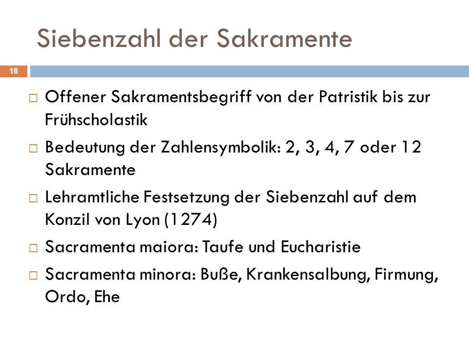 Siebenzahl der Sakramente  Offener Sakramentsbegriff von der Patristik bis zur Frühscholastik  Bedeutung der Zahlensymbolik: 2, 3, 4, 7 oder 12 Sakr