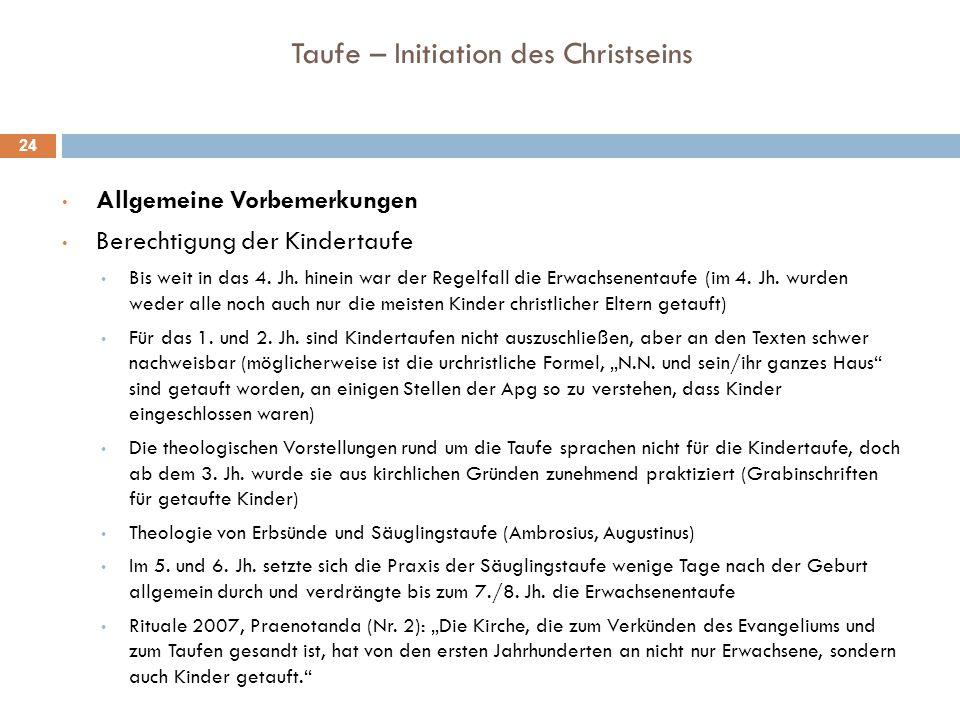 Taufe – Initiation des Christseins Allgemeine Vorbemerkungen Berechtigung der Kindertaufe Bis weit in das 4. Jh. hinein war der Regelfall die Erwachse