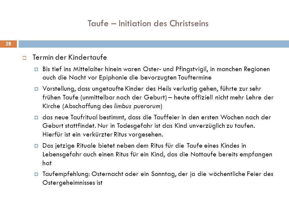 Taufe – Initiation des Christseins  Termin der Kindertaufe  Bis tief ins Mittelalter hinein waren Oster- und Pfingstvigil, in manchen Regionen auch