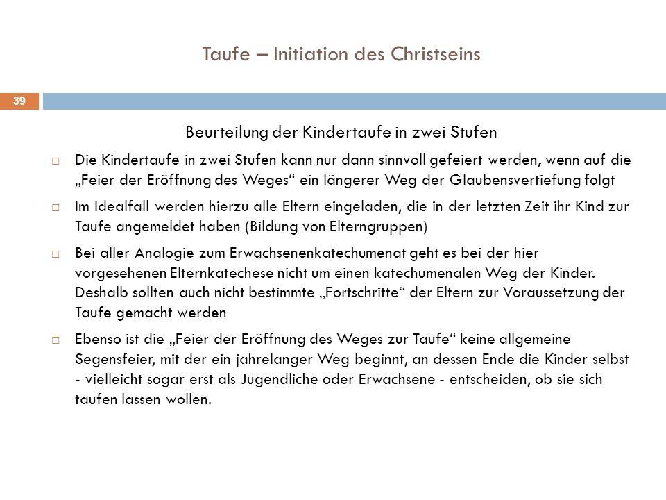 Taufe – Initiation des Christseins Beurteilung der Kindertaufe in zwei Stufen  Die Kindertaufe in zwei Stufen kann nur dann sinnvoll gefeiert werden,