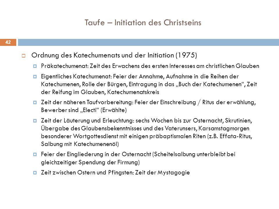 Taufe – Initiation des Christseins  Ordnung des Katechumenats und der Initiation (1975)  Präkatechumenat: Zeit des Erwachens des ersten Interesses a