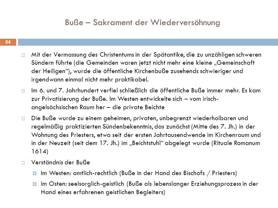 Buße – Sakrament der Wiederversöhnung  Mit der Vermassung des Christentums in der Spätantike, die zu unzähligen schweren Sündern führte (die Gemeinde