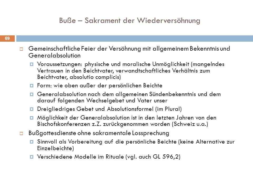 Buße – Sakrament der Wiederversöhnung  Gemeinschaftliche Feier der Versöhnung mit allgemeinem Bekenntnis und Generalabsolution  Voraussetzungen: phy