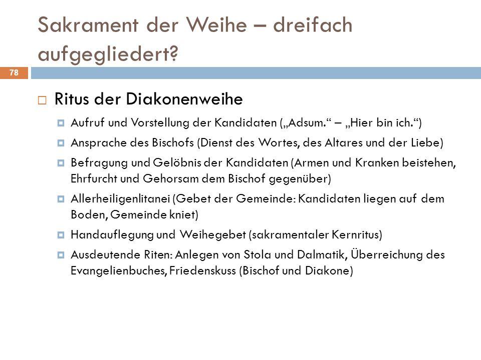 """Sakrament der Weihe – dreifach aufgegliedert?  Ritus der Diakonenweihe  Aufruf und Vorstellung der Kandidaten (""""Adsum."""" – """"Hier bin ich."""")  Ansprac"""