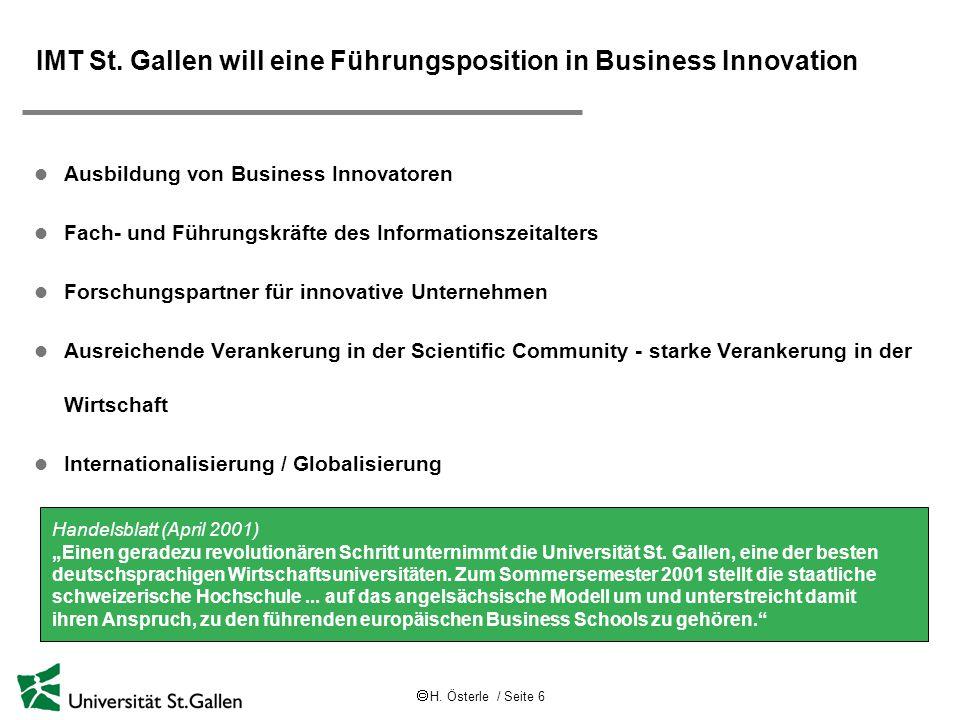  H. Österle / Seite 6 IMT St. Gallen will eine Führungsposition in Business Innovation l Ausbildung von Business Innovatoren l Fach- und Führungskräf