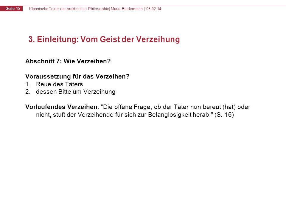 Klassische Texte der praktischen Philosophie| Maria Biedermann | 03.02.14 Seite 15 Abschnitt 7: Wie Verzeihen? Voraussetzung für das Verzeihen? 1.Reue