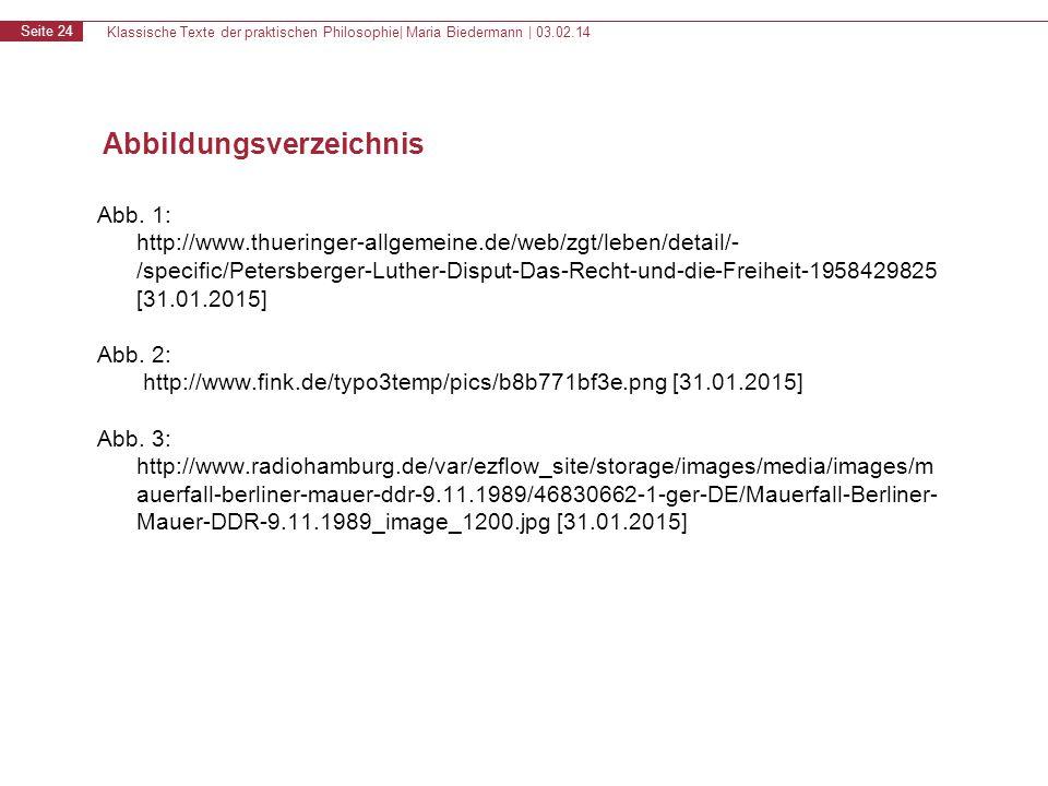 Klassische Texte der praktischen Philosophie| Maria Biedermann | 03.02.14 Seite 24 Abbildungsverzeichnis Abb. 1: http://www.thueringer-allgemeine.de/w