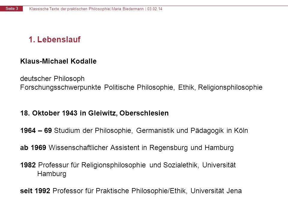 Klassische Texte der praktischen Philosophie| Maria Biedermann | 03.02.14 Seite 3 1. Lebenslauf Klaus-Michael Kodalle deutscher Philosoph Forschungssc