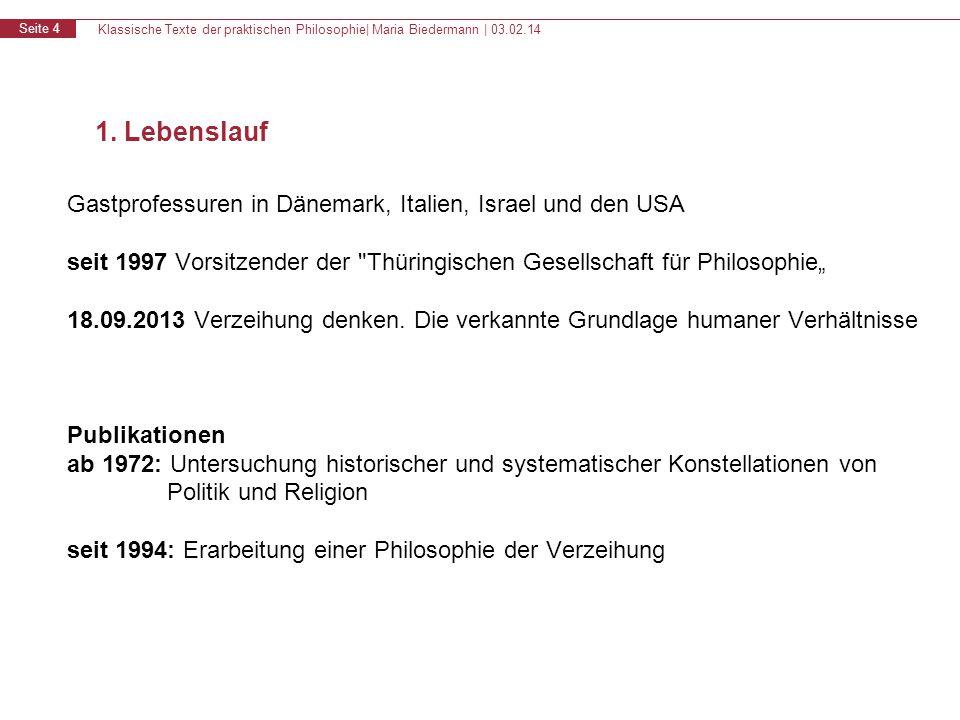 Klassische Texte der praktischen Philosophie| Maria Biedermann | 03.02.14 Seite 4 1. Lebenslauf Gastprofessuren in Dänemark, Italien, Israel und den U