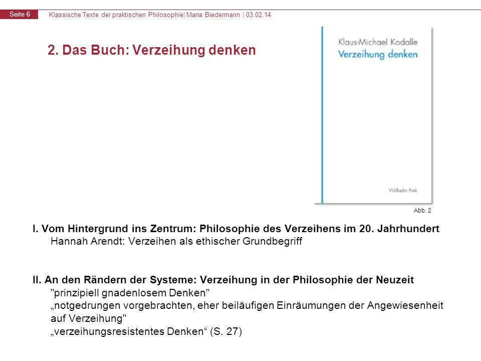 Klassische Texte der praktischen Philosophie| Maria Biedermann | 03.02.14 Seite 6 2. Das Buch: Verzeihung denken I. Vom Hintergrund ins Zentrum: Philo
