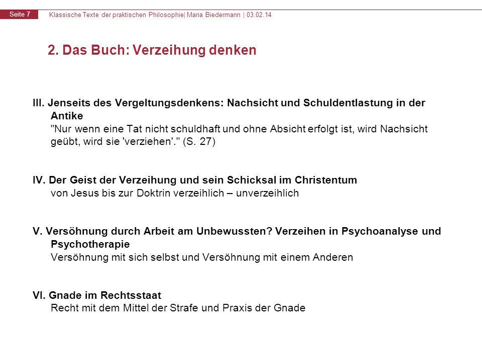 Klassische Texte der praktischen Philosophie| Maria Biedermann | 03.02.14 Seite 7 2. Das Buch: Verzeihung denken III. Jenseits des Vergeltungsdenkens: