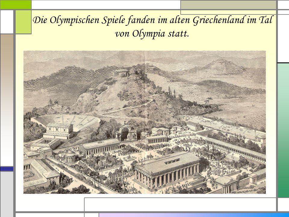 Die Olympischen Spiele fanden im alten Griechenland im Tal von Olympia statt.