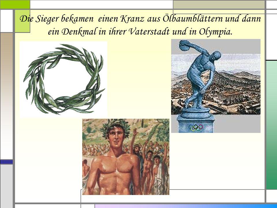 Die Sieger bekamen einen Kranz aus Ölbaumblättern und dann ein Denkmal in ihrer Vaterstadt und in Olympia.