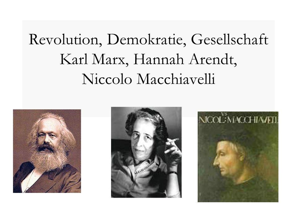 Revolution, Demokratie, Gesellschaft Karl Marx, Hannah Arendt, Niccolo Macchiavelli
