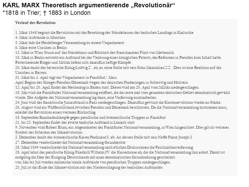 """KARL MARX Theoretisch argumentierende """"Revolutionär"""" *1818 in Trier; † 1883 in London Verlauf der Revolution 1. März 1848 beginnt die Revolution mit d"""