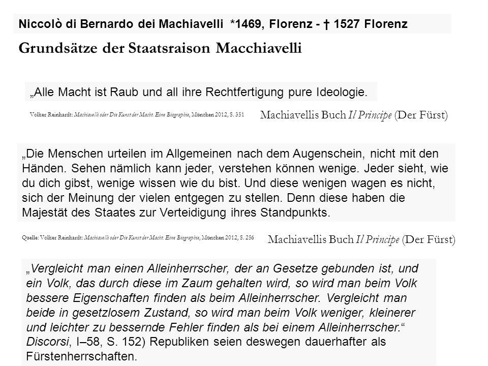 """Niccolò di Bernardo dei Machiavelli *1469, Florenz - † 1527 Florenz Grundsätze der Staatsraison Macchiavelli """"Die Menschen urteilen im Allgemeinen nac"""