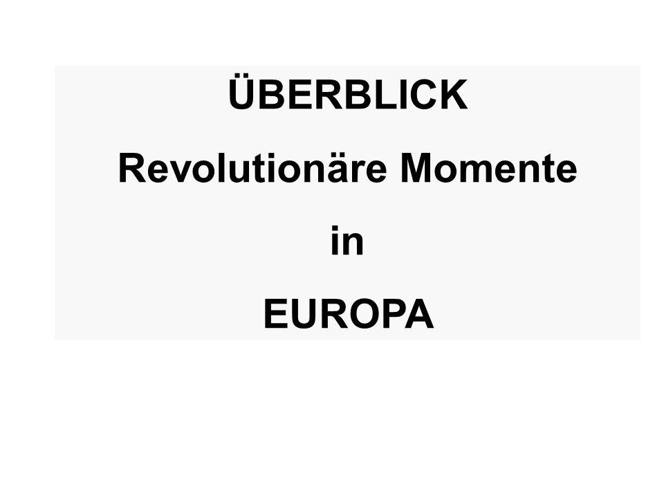 ÜBERBLICK Revolutionäre Momente in EUROPA