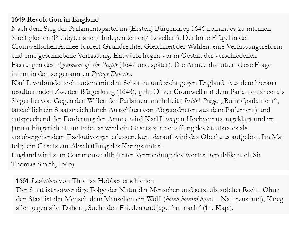 1649 Revolution in England Nach dem Sieg der Parlamentspartei im (Ersten) Bürgerkrieg 1646 kommt es zu internen Streitigkeiten (Presbyterianer/ Indepe
