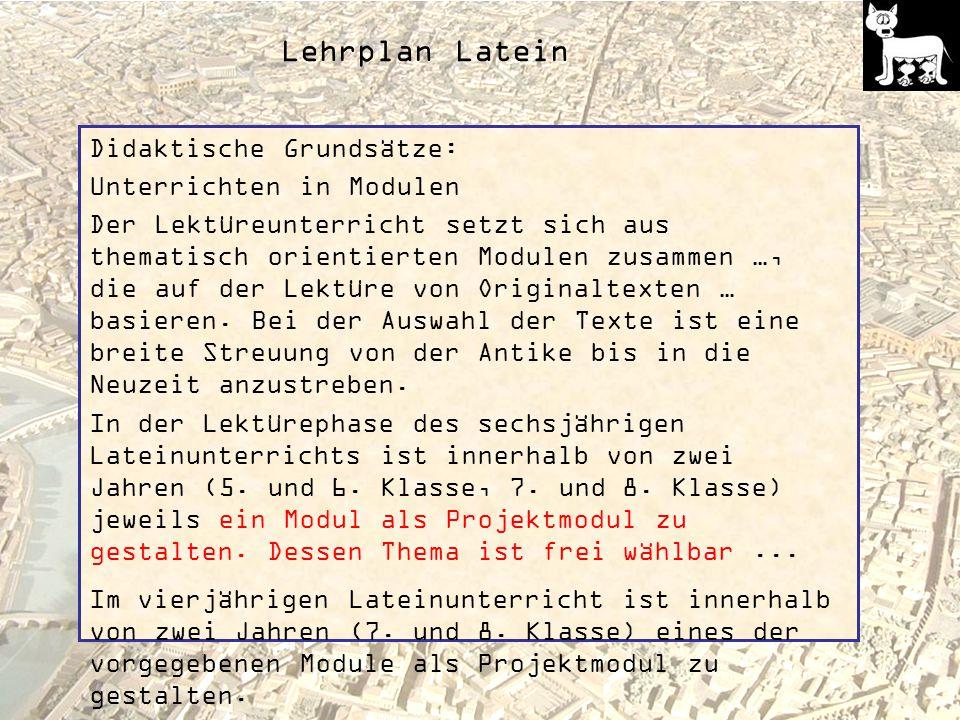Lehrplan Latein Didaktische Grundsätze: Unterrichten in Modulen Der Lektüreunterricht setzt sich aus thematisch orientierten Modulen zusammen …, die auf der Lektüre von Originaltexten … basieren.