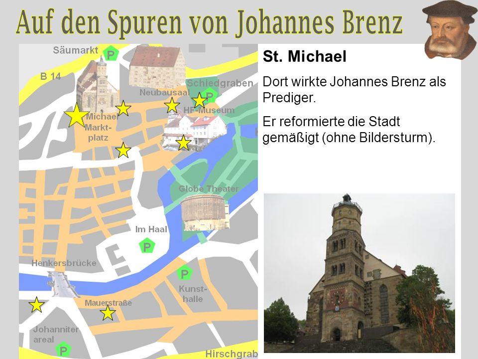 St. Michael Dort wirkte Johannes Brenz als Prediger. Er reformierte die Stadt gemäßigt (ohne Bildersturm).