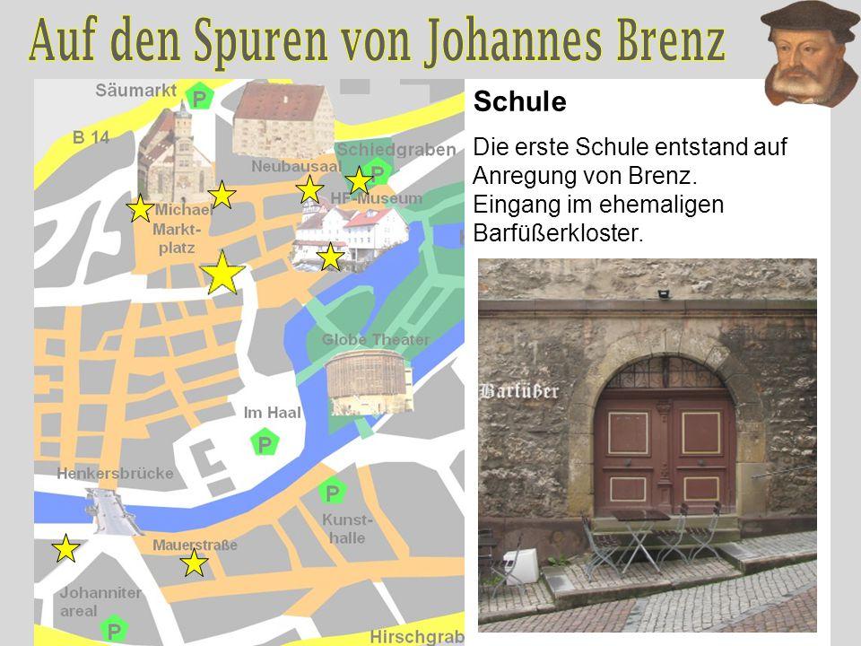 Schule Die erste Schule entstand auf Anregung von Brenz. Eingang im ehemaligen Barfüßerkloster.