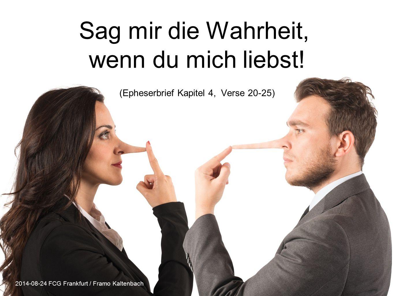 Sag mir die Wahrheit, wenn du mich liebst! (Epheserbrief Kapitel 4, Verse 20-25) 2014-08-24 FCG Frankfurt / Framo Kaltenbach