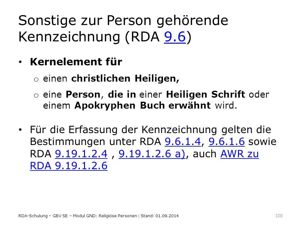Sonstige zur Person gehörende Kennzeichnung (RDA 9.6)9.6 Kernelement für o einen christlichen Heiligen, o eine Person, die in einer Heiligen Schrift o