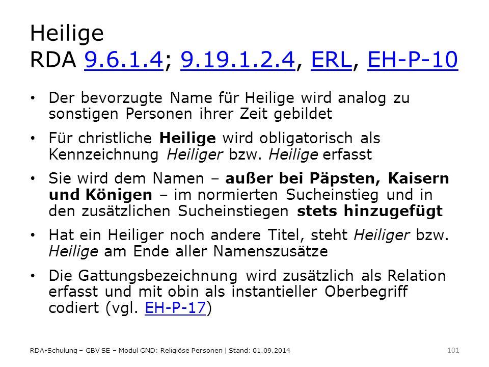 Heilige RDA 9.6.1.4; 9.19.1.2.4, ERL, EH-P-109.6.1.49.19.1.2.4ERLEH-P-10 Der bevorzugte Name für Heilige wird analog zu sonstigen Personen ihrer Zeit