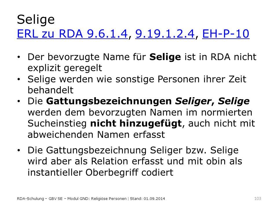 Selige ERL zu RDA 9.6.1.4, 9.19.1.2.4, EH-P-10 ERL zu RDA 9.6.1.49.19.1.2.4EH-P-10 Der bevorzugte Name für Selige ist in RDA nicht explizit geregelt S