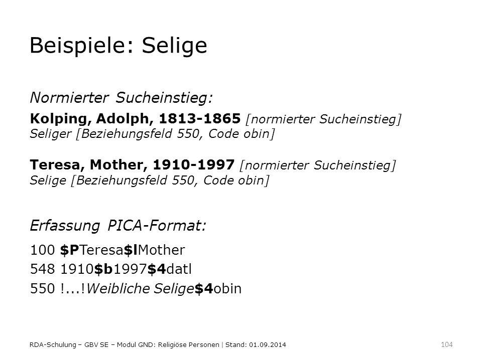 Beispiele: Selige Normierter Sucheinstieg: Kolping, Adolph, 1813-1865 [normierter Sucheinstieg] Seliger [Beziehungsfeld 550, Code obin] Teresa, Mother