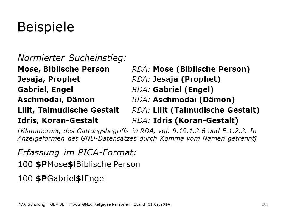 Beispiele Normierter Sucheinstieg: Mose, Biblische PersonRDA: Mose (Biblische Person) Jesaja, ProphetRDA: Jesaja (Prophet) Gabriel, EngelRDA: Gabriel