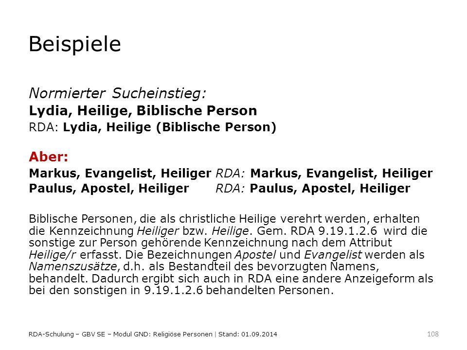 Beispiele Normierter Sucheinstieg: Lydia, Heilige, Biblische Person RDA: Lydia, Heilige (Biblische Person) Aber: Markus, Evangelist, HeiligerRDA: Mark