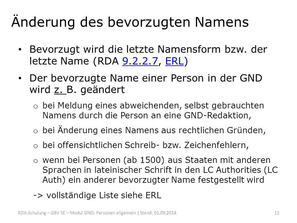 Änderung des bevorzugten Namens Bevorzugt wird die letzte Namensform bzw. der letzte Name (RDA 9.2.2.7, ERL)9.2.2.7ERL Der bevorzugte Name einer Perso