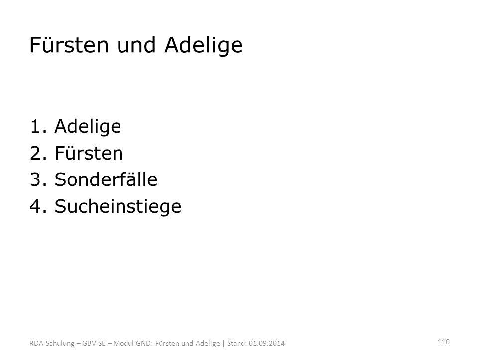 Fürsten und Adelige 1. Adelige 2. Fürsten 3. Sonderfälle 4. Sucheinstiege RDA-Schulung – GBV SE – Modul GND: Fürsten und Adelige | Stand: 01.09.2014 1